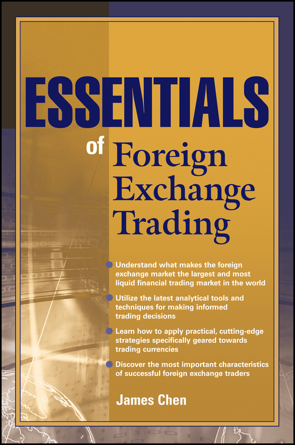 James Chen Essentials of Foreign Exchange Trading michael archer d the forex chartist companion a visual approach to technical analysis