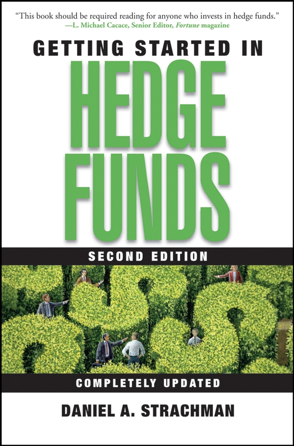 Daniel Strachman A. Getting Started in Hedge Funds simon lack a the hedge fund mirage the illusion of big money and why it s too good to be true