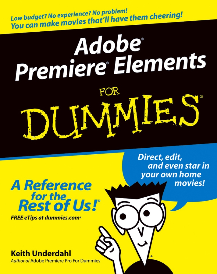Keith Underdahl Adobe Premiere Elements For Dummies how to cheat in photoshop elements 9 discover the magic of adobe s best kept secret