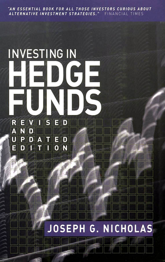 Joseph Nicholas G. Investing in Hedge Funds daniel strachman a the fundamentals of hedge fund management how to successfully launch and operate a hedge fund