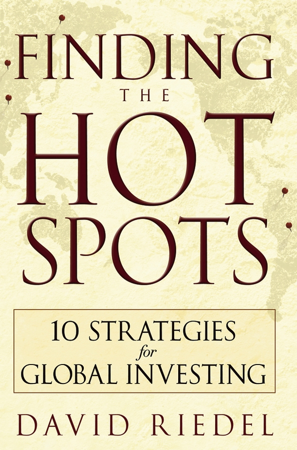 David Riedel Finding the Hot Spots. 10 Strategies for Global Investing john mauldin the little book of bull s eye investing finding value generating absolute returns and controlling risk in turbulent markets