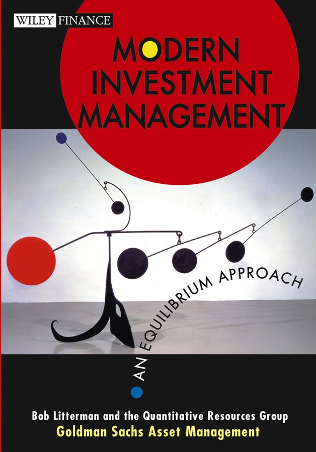 Bob Litterman Modern Investment Management. An Equilibrium Approach john mullins marketing management a strategic decision making approach