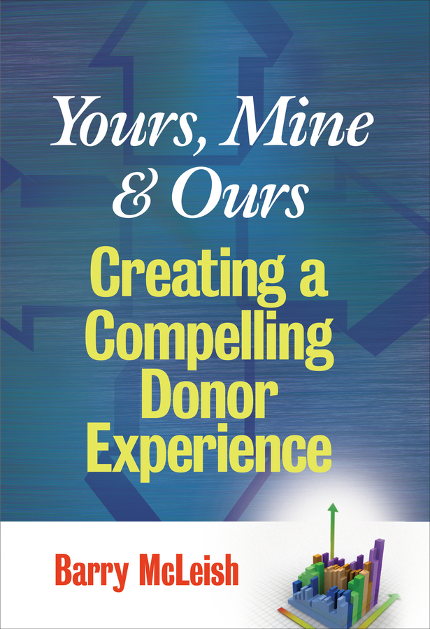 Barry McLeish J. Yours, Mine, and Ours. Creating a Compelling Donor Experience yours mine