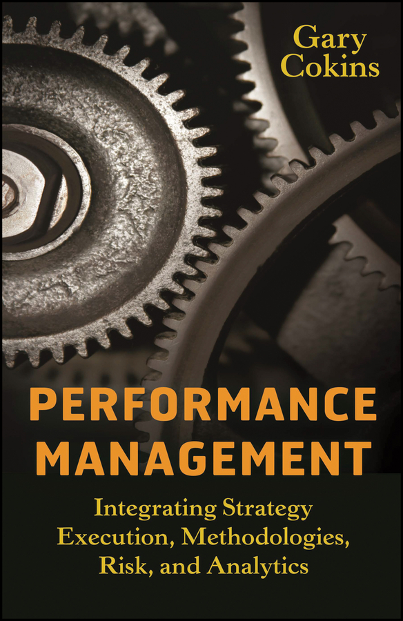 Performance Management. Integrating Strategy Execution, Methodologies, Risk, and Analytics