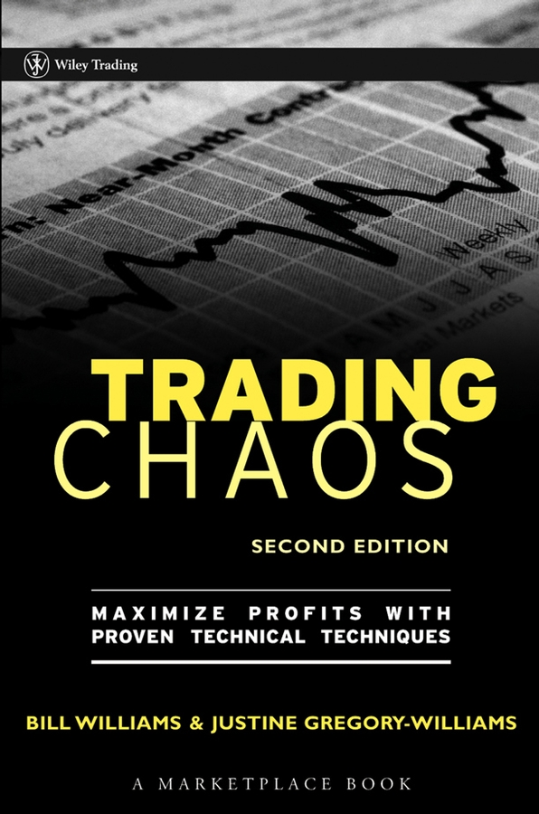 Justine Gregory-Williams Trading Chaos. Maximize Profits with Proven Technical Techniques robert dalton b mind over markets power trading with market generated information updated edition