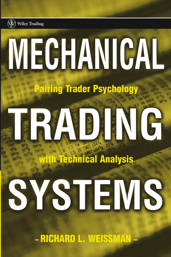 Richard Weissman L. Mechanical Trading Systems. Pairing Trader Psychology with Technical Analysis brett steenbarger n enhancing trader performance proven strategies from the cutting edge of trading psychology