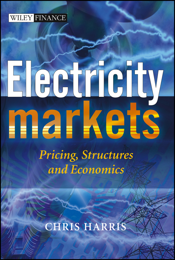 Chris Harris Electricity Markets. Pricing, Structures and Economics this book loves you