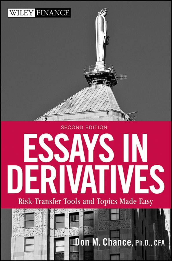 Don Chance M. Essays in Derivatives. Risk-Transfer Tools and Topics Made Easy wendy pirie l derivatives