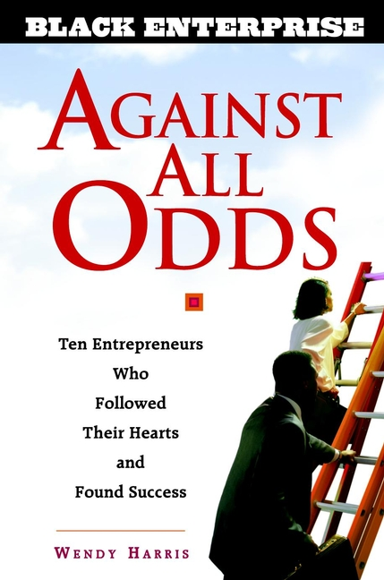 Wendy Beech Against All Odds. Ten Entrepreneurs Who Followed Their Hearts and Found Success