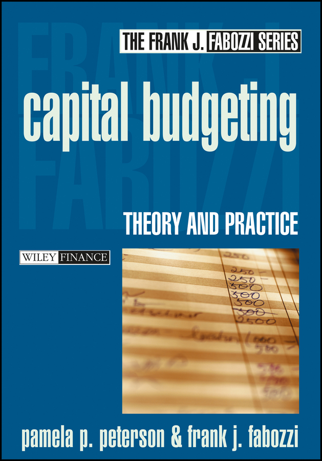Frank Fabozzi J. Capital Budgeting. Theory and Practice frank fabozzi j capital budgeting theory and practice