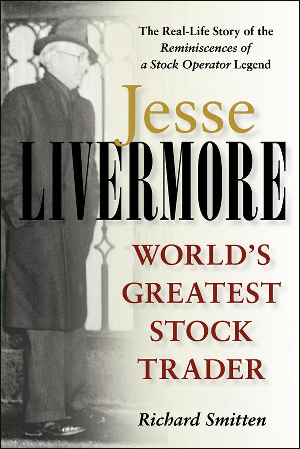 Richard Smitten Jesse Livermore. World's Greatest Stock Trader