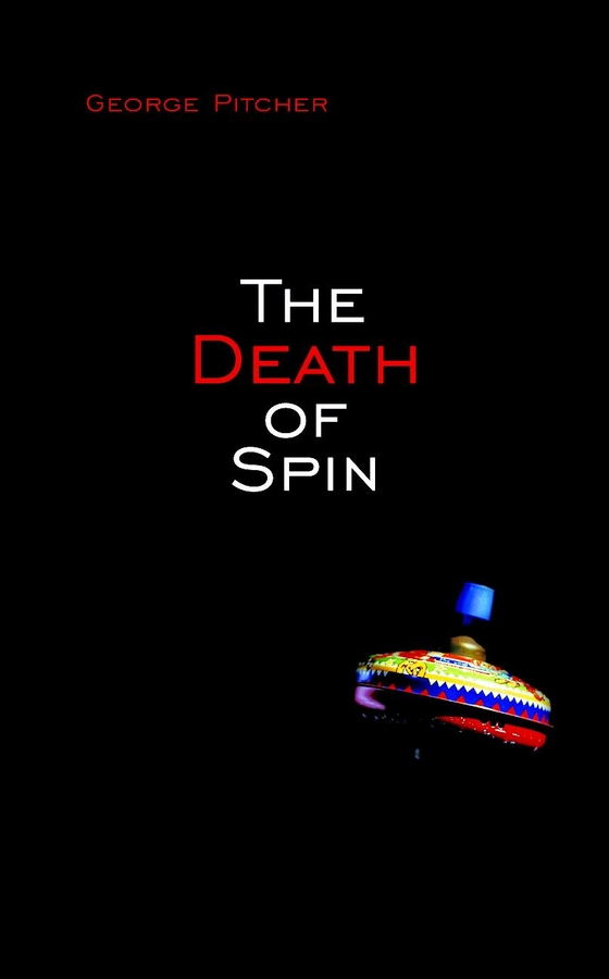 George Pitcher The Death of Spin television culture and society