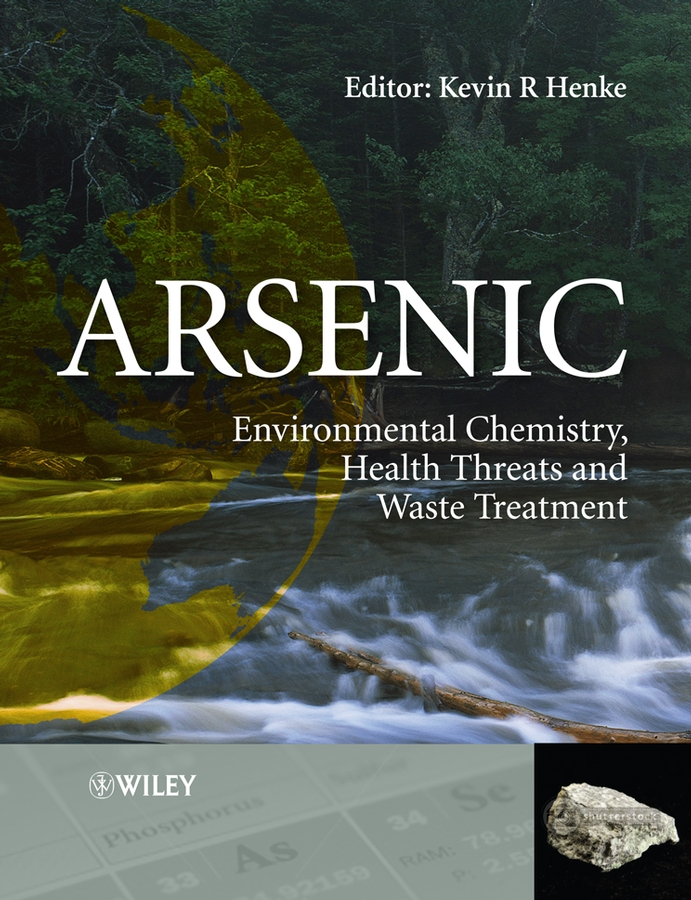 Kevin Henke Arsenic. Environmental Chemistry, Health Threats and Waste Treatment arsenic removal technologies from ground water