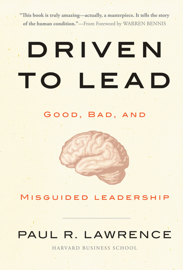Paul R. Lawrence Driven to Lead. Good, Bad, and Misguided Leadership
