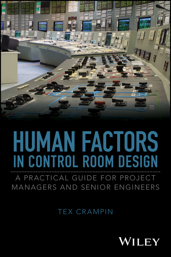 Tex Crampin Human Factors in Control Room Design. A Practical Guide for Project Managers and Senior Engineers tex crampin human factors in control room design a practical guide for project managers and senior engineers isbn 9781118535677