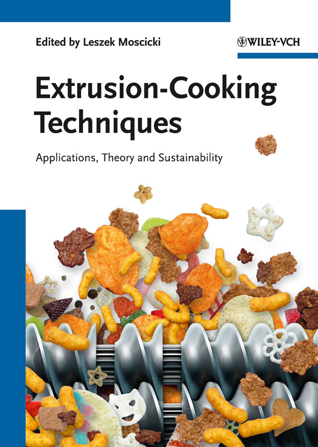 Leszek Moscicki Extrusion-Cooking Techniques. Applications, Theory and Sustainability