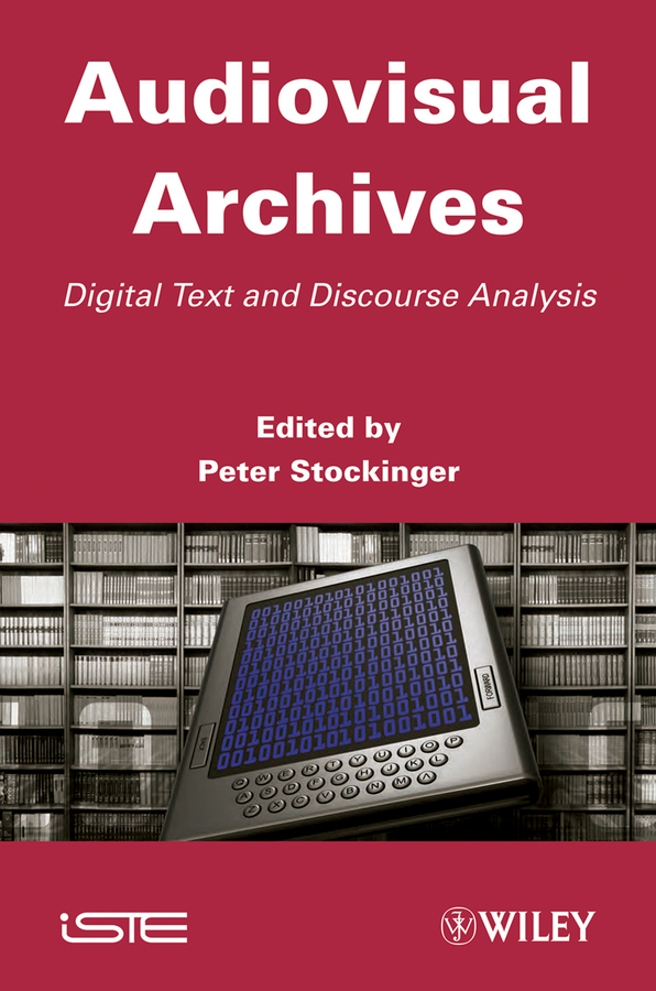 Peter Stockinger Audiovisual Archives. Digital Text and Discourse Analysis цена