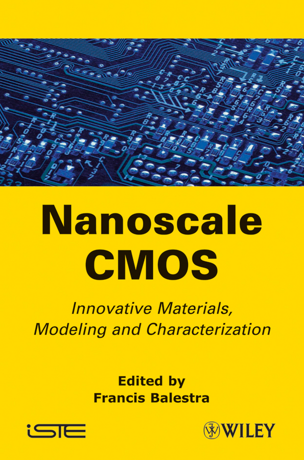 Francis Balestra Nanoscale CMOS. Innovative Materials, Modeling and Characterization