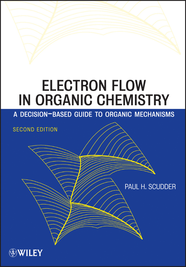 Paul Scudder H. Electron Flow in Organic Chemistry. A Decision-Based Guide to Organic Mechanisms adv physical organic chemistry v10 apl 10