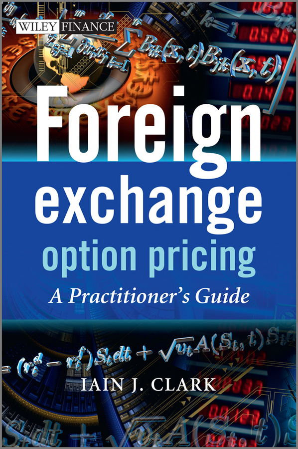 Iain Clark J. Foreign Exchange Option Pricing. A Practitioner's Guide shani shamah a foreign exchange primer