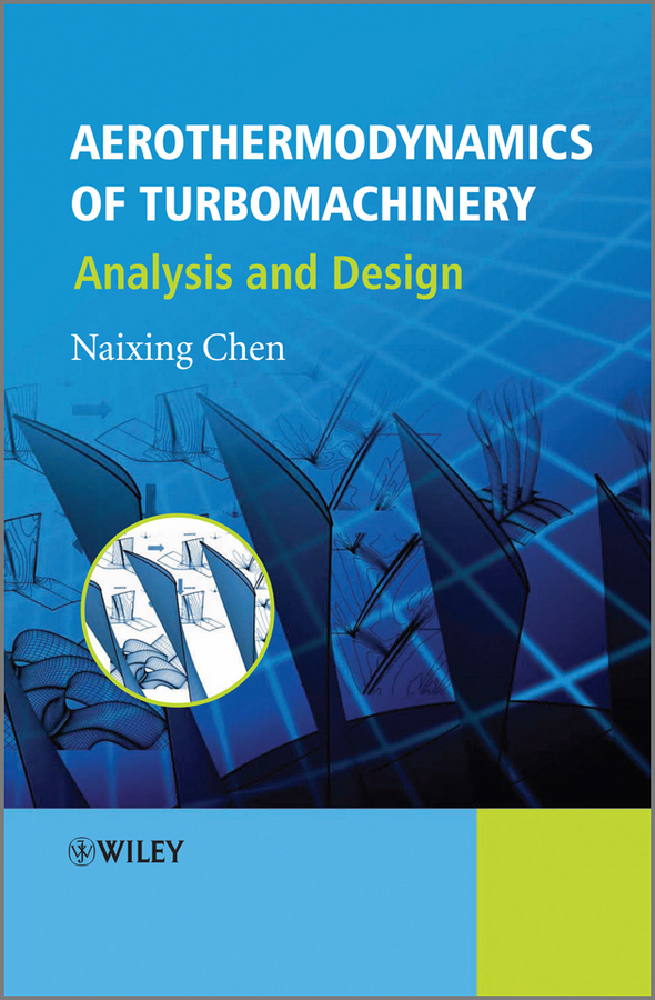 Naixing Chen Aerothermodynamics of Turbomachinery. Analysis and Design