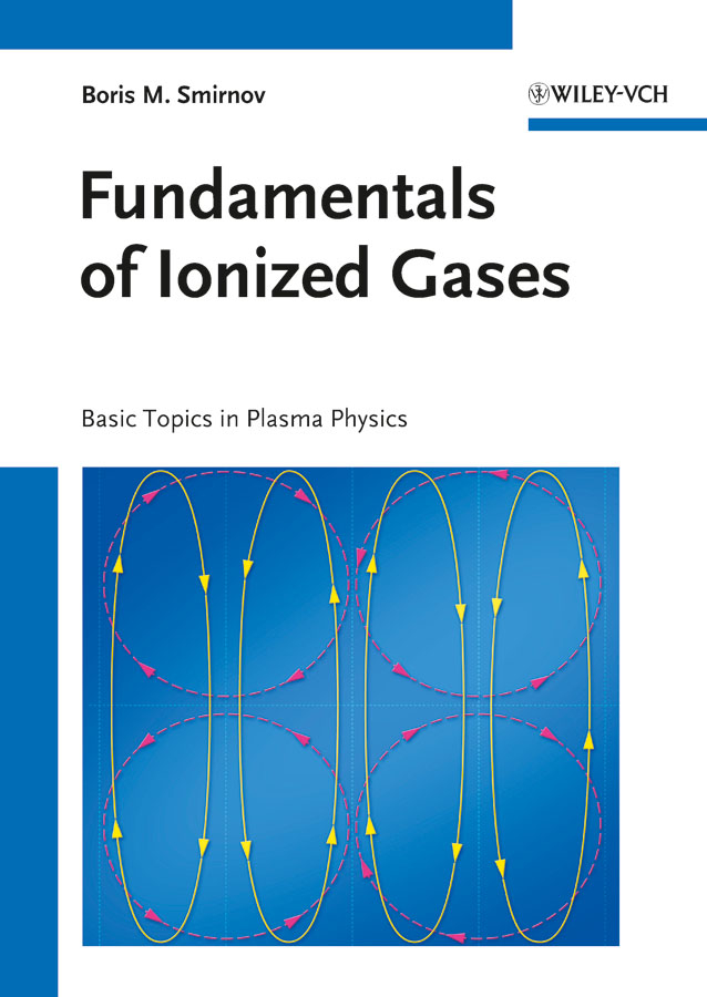 Boris Smirnov M. Fundamentals of Ionized Gases. Basic Topics in Plasma Physics