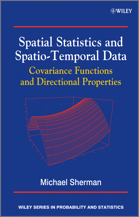 Michael Sherman Spatial Statistics and Spatio-Temporal Data. Covariance Functions and Directional Properties