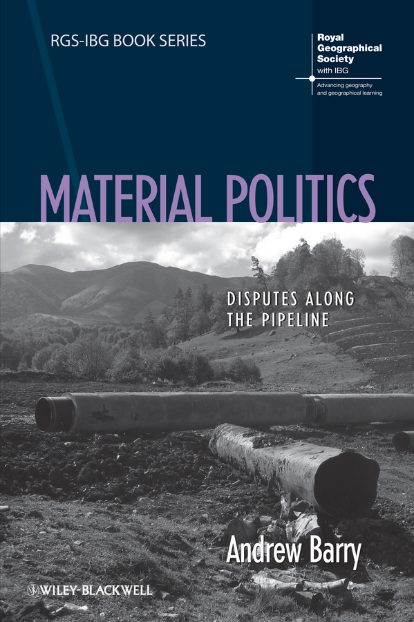 Andrew Barry Material Politics. Disputes Along the Pipeline