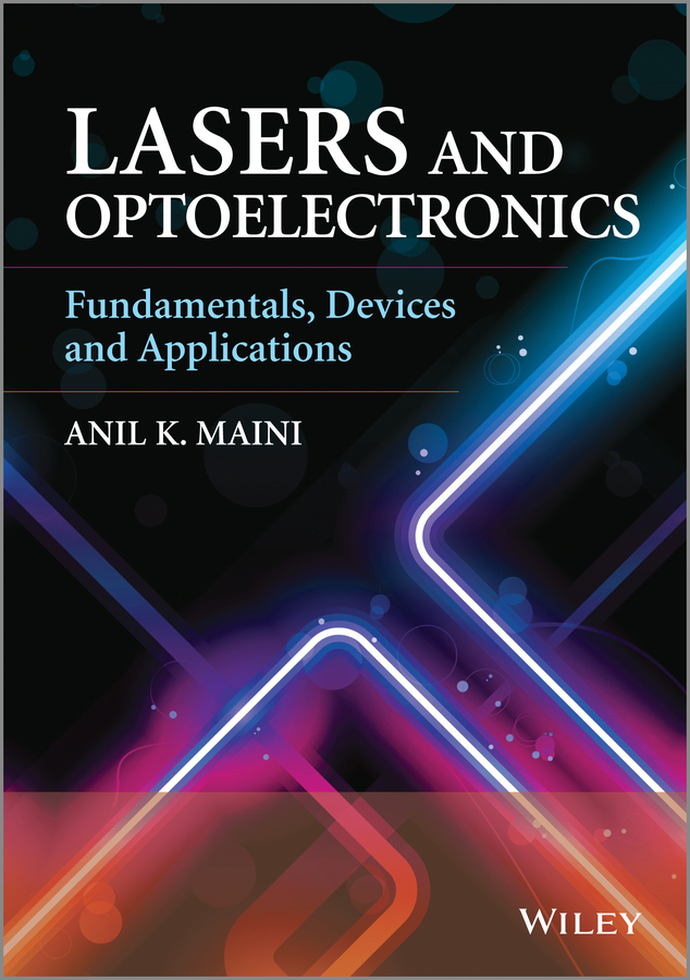 Anil Maini K. Lasers and Optoelectronics. Fundamentals, Devices and Applications arissian ladan lasers the power and precision of light