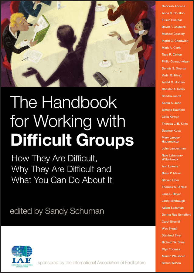 Sandy Schuman The Handbook for Working with Difficult Groups. How They Are Difficult, Why They Are Difficult and What You Can Do About It michael burchell no excuses how you can turn any workplace into a great one