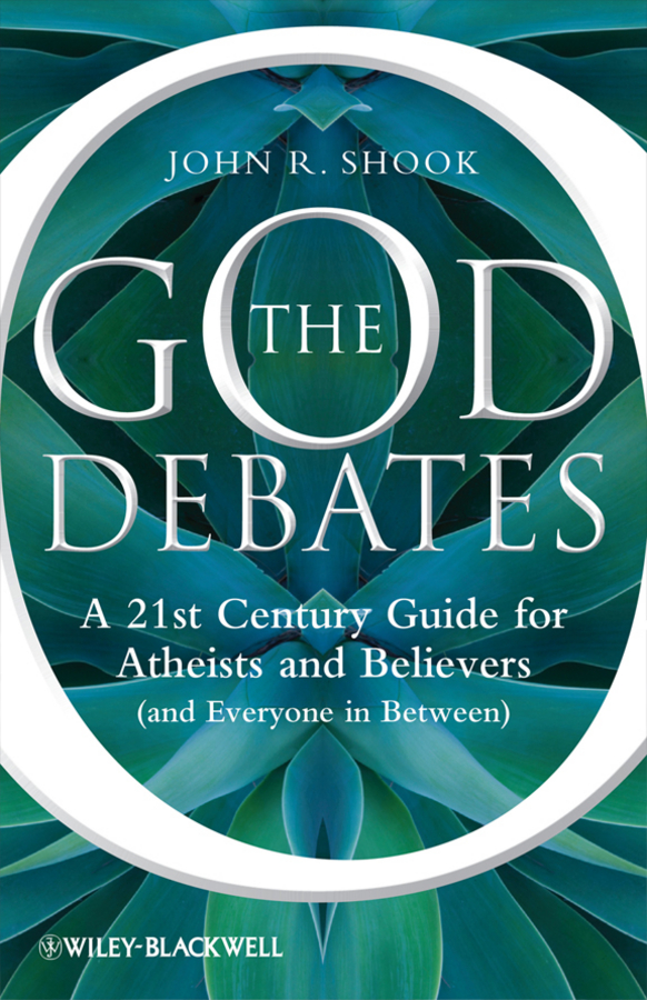 John Shook R. The God Debates. A 21st Century Guide for Atheists and Believers (and Everyone in Between) pascale smets and god created the au pair