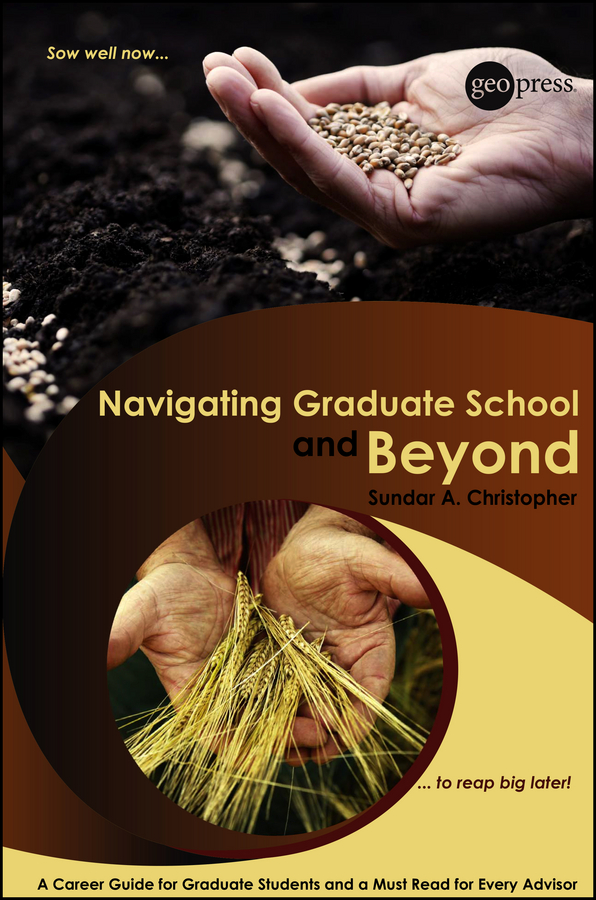 Sundar Christopher A. Navigating Graduate School and Beyond. A Career Guide for Graduate Students and a Must Read for Every Advisor above and beyond hamburg