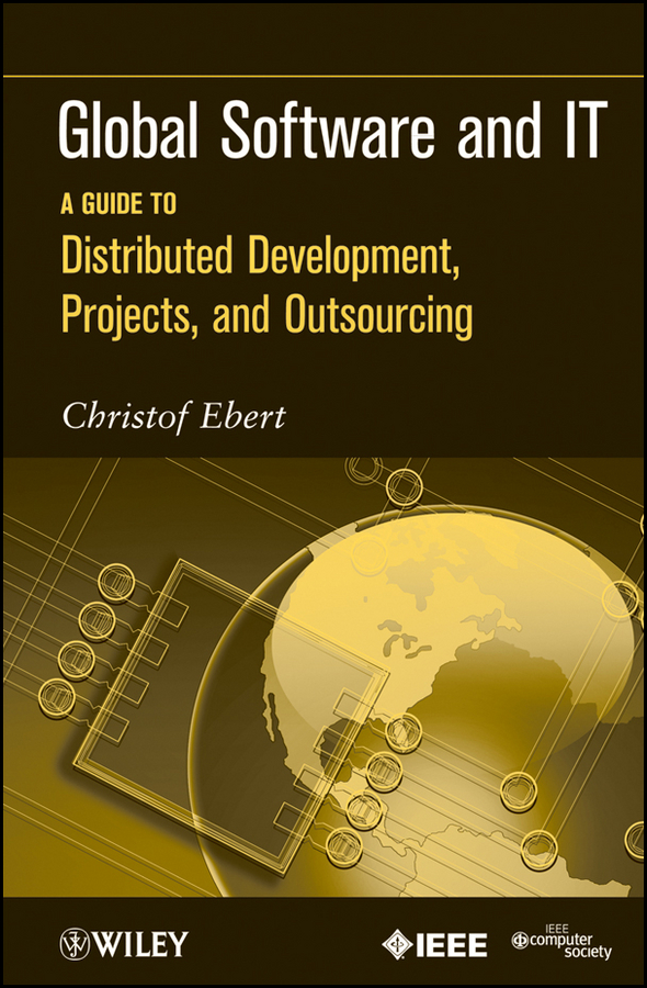 Christof Ebert Global Software and IT. A Guide to Distributed Development, Projects, and Outsourcing outsourcing