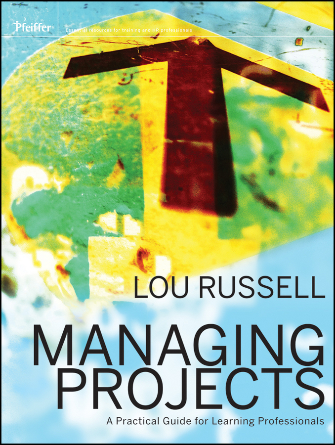 Lou Russell Managing Projects. A Practical Guide for Learning Professionals managing more with less