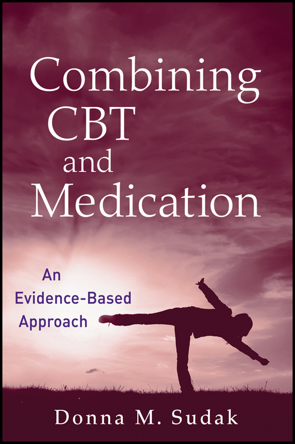 Donna M. Sudak Combining CBT and Medication. An Evidence-Based Approach barratt michael j drug repositioning bringing new life to shelved assets and existing drugs isbn 9781118274378