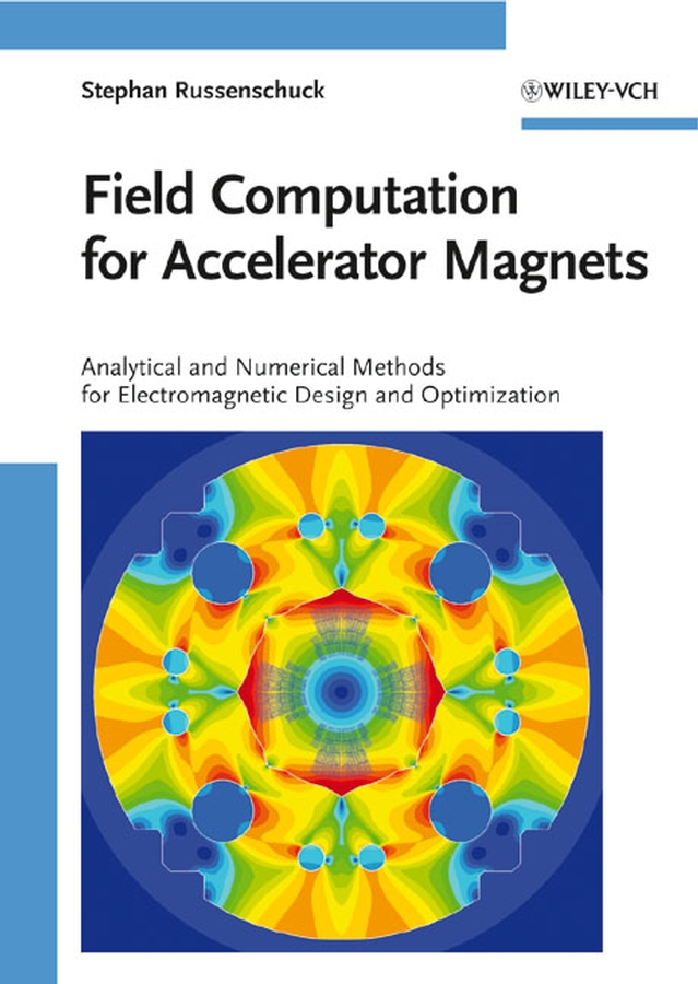 Stephan Russenschuck Field Computation for Accelerator Magnets. Analytical and Numerical Methods for Electromagnetic Design and Optimization qiuliang wang practical design of magnetostatic structure using numerical simulation