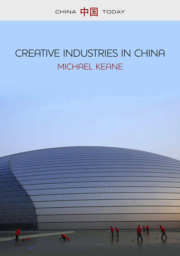 Michael Keane Creative Industries in China. Art, Design and Media