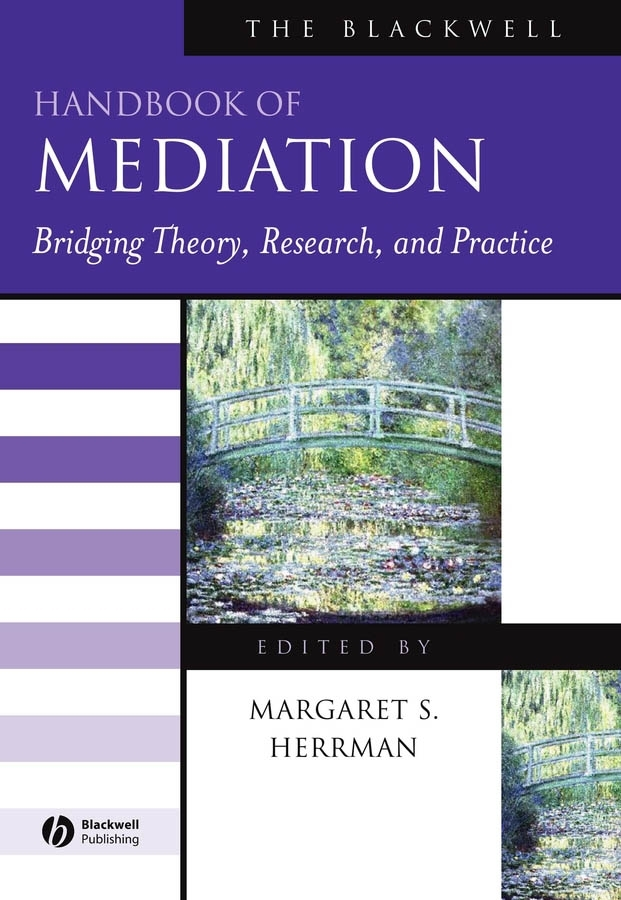 Margaret Herrman S. The Blackwell Handbook of Mediation. Bridging Theory, Research, and Practice the eu s capacity for conflict resolution