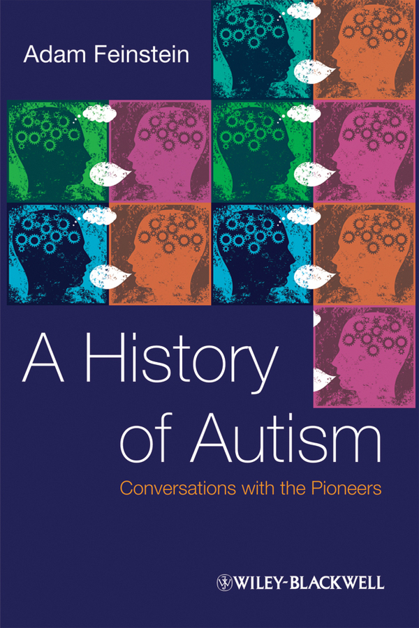 Adam Feinstein A History of Autism. Conversations with the Pioneers все цены