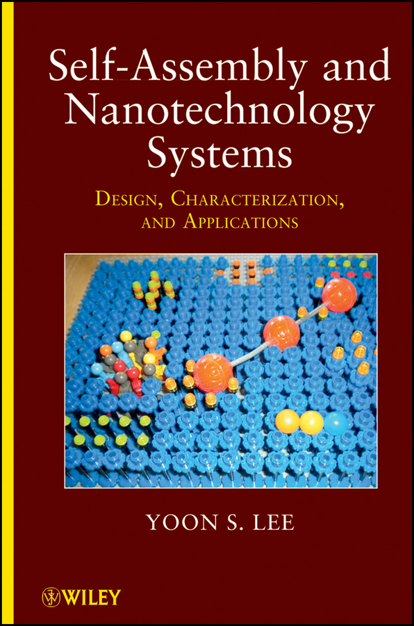 Yoon Lee S. Self-Assembly and Nanotechnology Systems. Design, Characterization, and Applications higson séamus macrocycles construction chemistry and nanotechnology applications