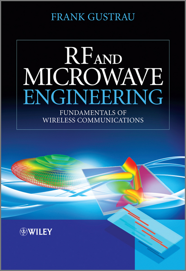 Frank Gustrau RF and Microwave Engineering. Fundamentals of Wireless Communications richard li c rf circuit design