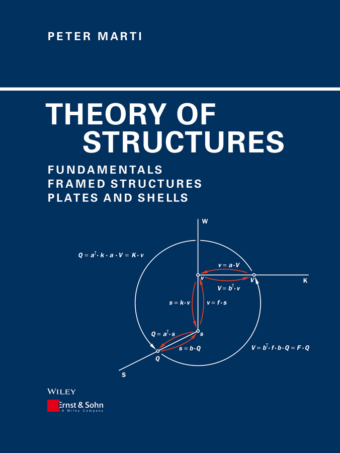 Peter Marti Theory of Structures. Fundamentals, Framed Structures, Plates and Shells