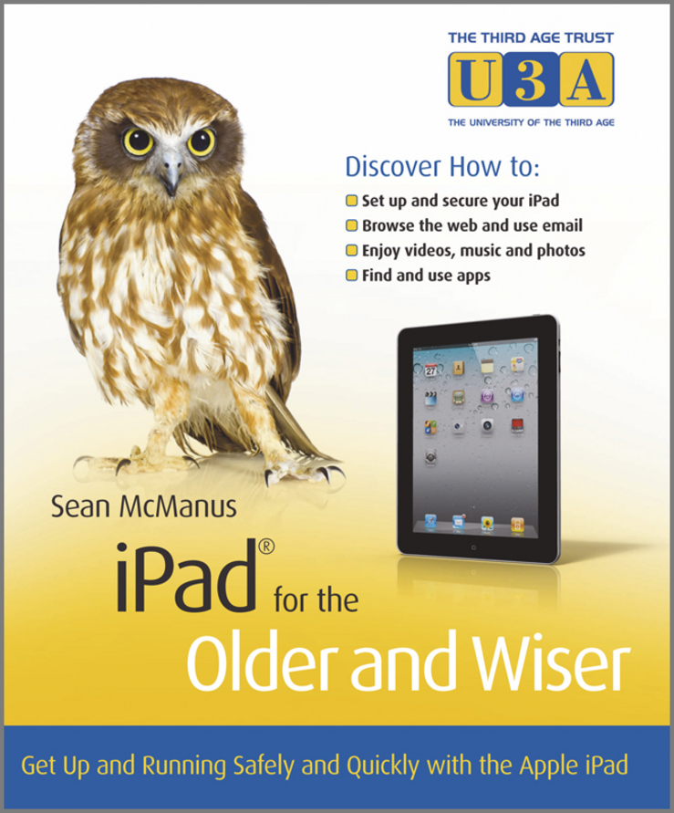 Sean McManus iPad for the Older and Wiser. Get Up and Running Safely and Quickly with the Apple iPad adrian arnold the internet for the older and wiser get up and running safely on the web