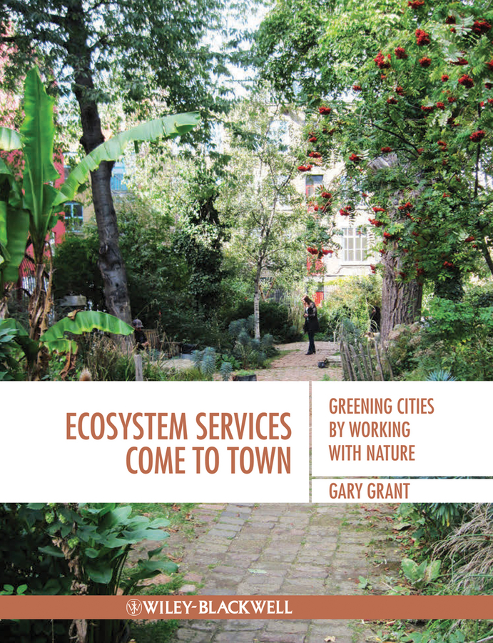 Gary Grant Ecosystem Services Come To Town. Greening Cities by Working with Nature gaffikin frank planning in divided cities