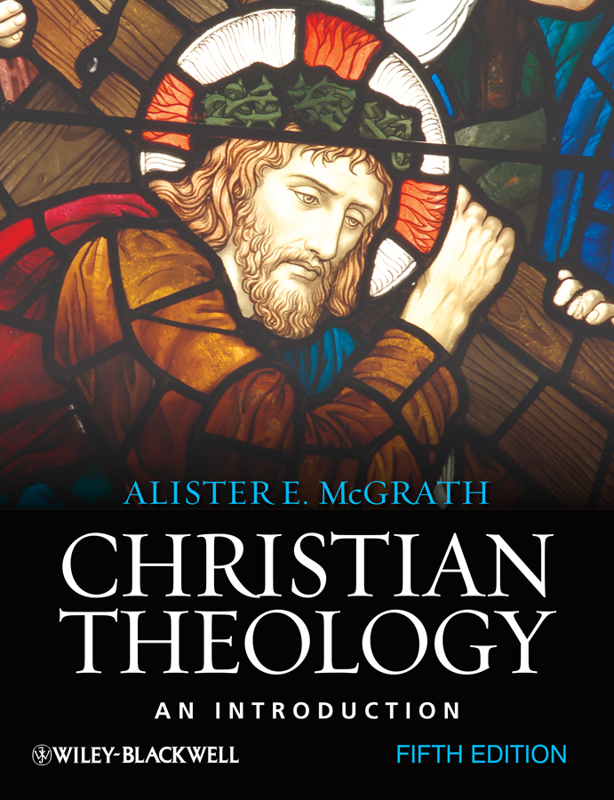 Alister E. McGrath Christian Theology. An Introduction