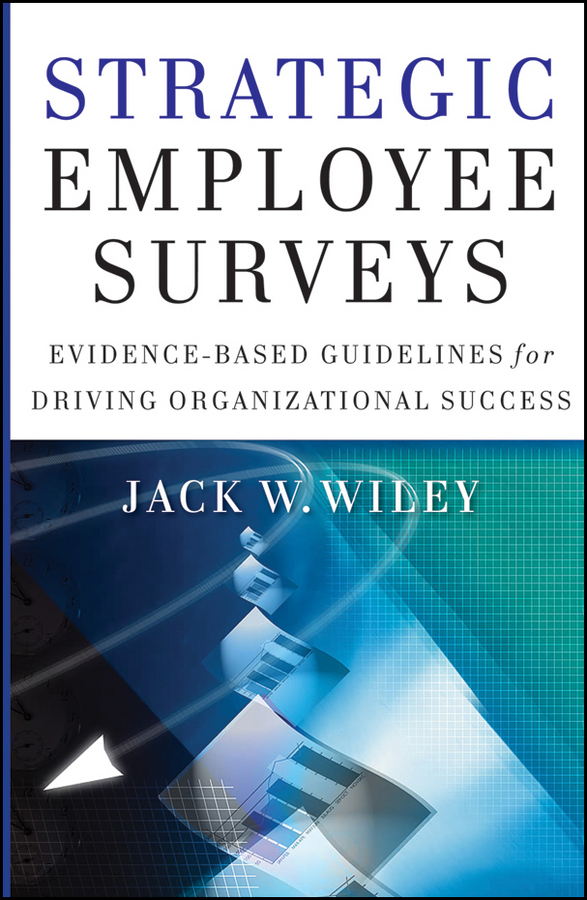 Jack Wiley Strategic Employee Surveys. Evidence-based Guidelines for Driving Organizational Success influence of job satisfaction in escalating employee performance