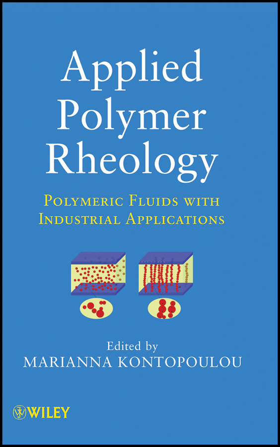 Marianna Kontopoulou Applied Polymer Rheology. Polymeric Fluids with Industrial Applications vikas mittal high performance polymers and engineering plastics