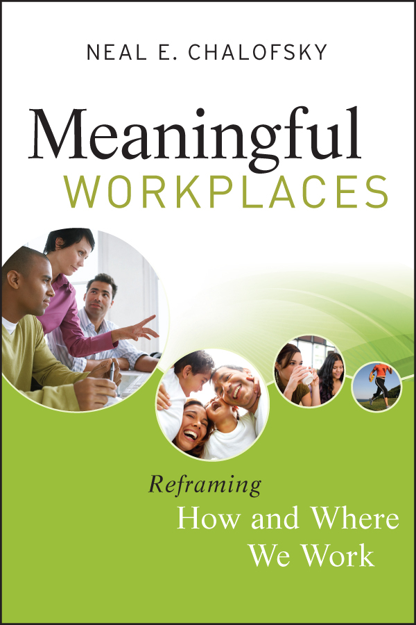 Neal Chalofsky E. Meaningful Workplaces. Reframing How and Where we Work