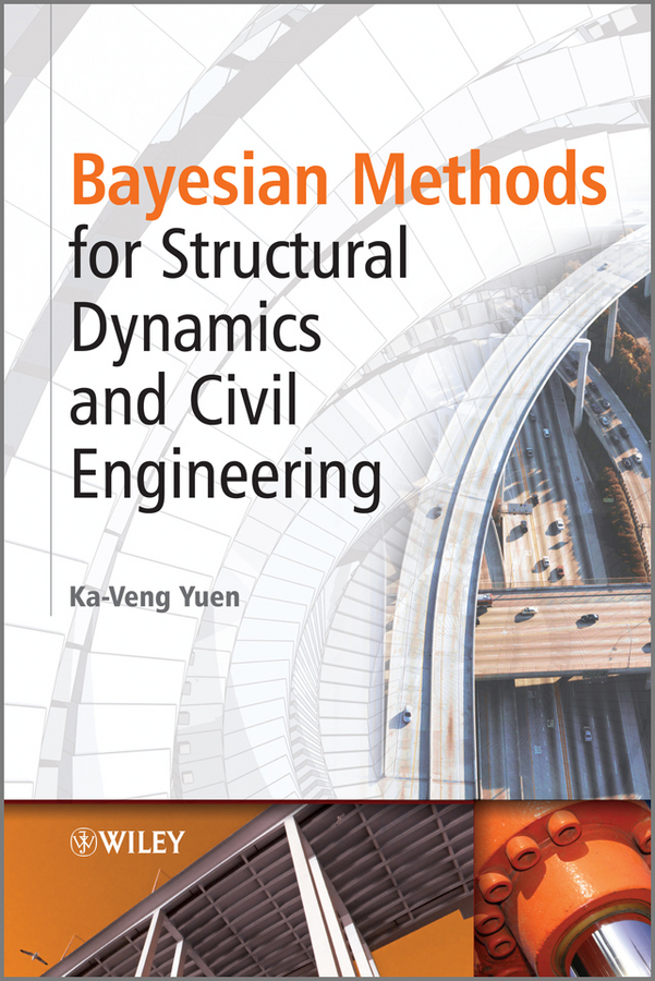 Ka-Veng Yuen Bayesian Methods for Structural Dynamics and Civil Engineering millard alain dynamic behavior of concrete and seismic engineering