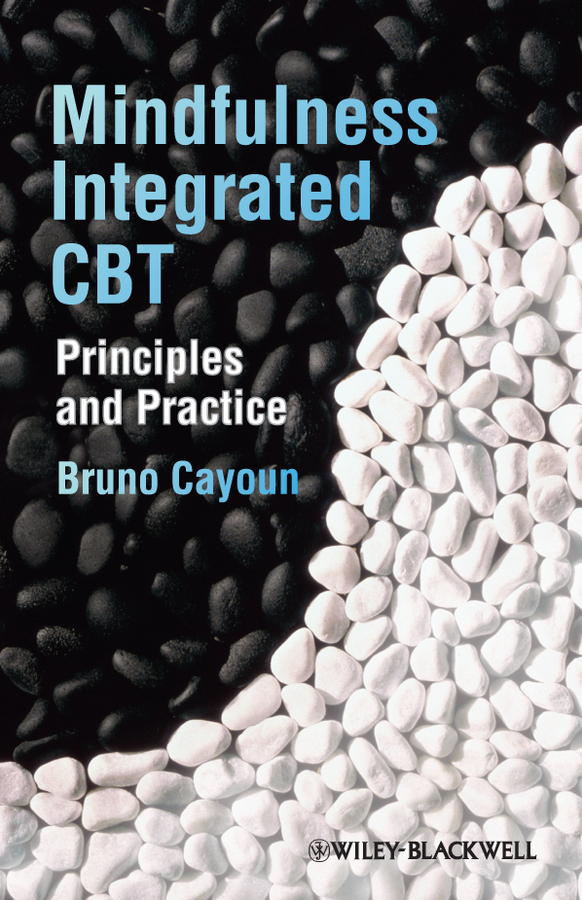 Bruno Cayoun A. Mindfulness-integrated CBT. Principles and Practice hiscock kevin m hydrogeology principles and practice